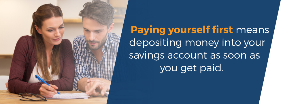 Paying yourself first means depositing money into your account as soon as you get paid