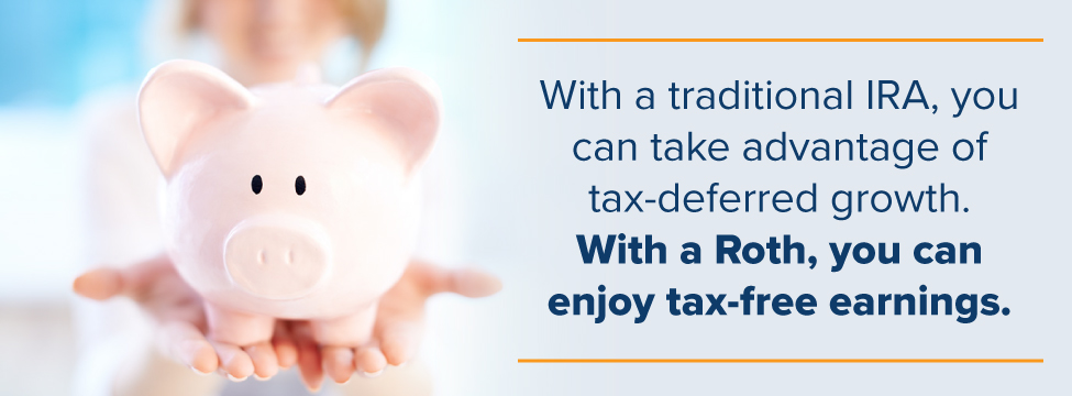 With a traditional IRA, you can take advantage of tax-deferred growth