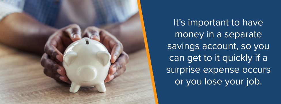 It's important to have money in a separate savings account for emergencies