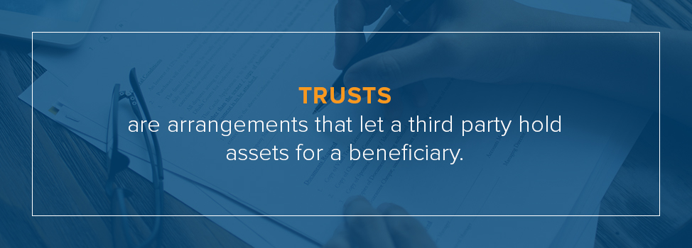 Trusts are arrangements that let a third party hold assets for a beneficiary