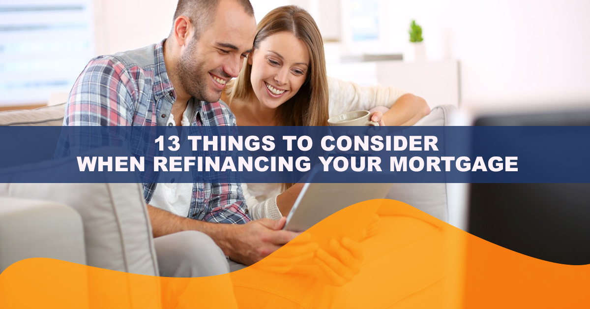 13 Things to Consider When Refinancing Your Mortgage