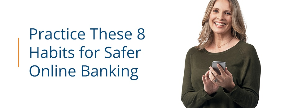 Practice These 8 Habits for Safer Online Banking